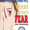 Overcoming Your Greatest Fear About Homeschooling