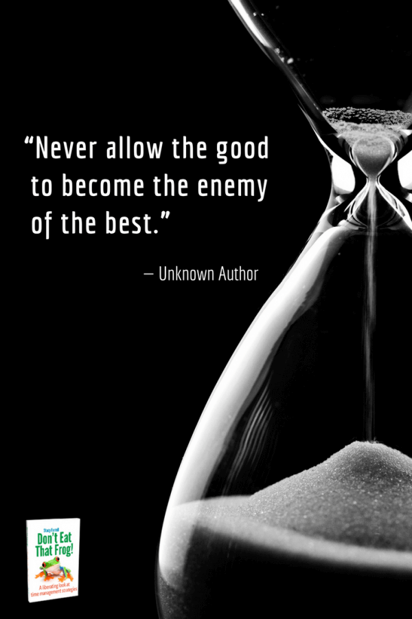 Never allow the good to become the enemy of the best