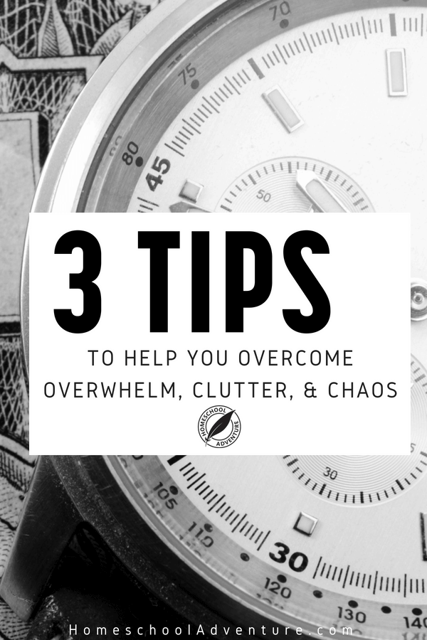 3 Tips to Overcome Overwhelm, Clutter, and Chaos